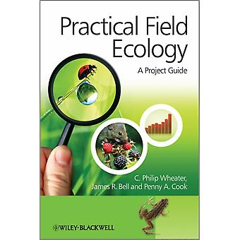 Practical Field Ecology A Project Guide by Wheater C. Philip Cook Penny A. Bell James R.