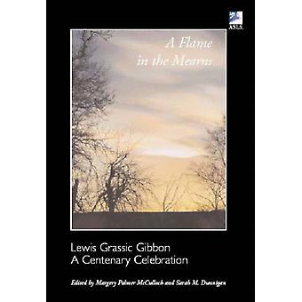 A Flame in the Mearns: Lewis Grassic Gibbon - A Centenary Celebration (Asls Occasional Papers Series) (Paperback) by Dunnigan Sarah McCulloch Margery