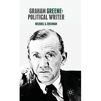Graham Greene Political Writer by Michael G. Brennan