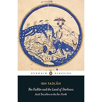 Ibn Fadlan and the Land of Darkness - Arab Travellers in the Far North