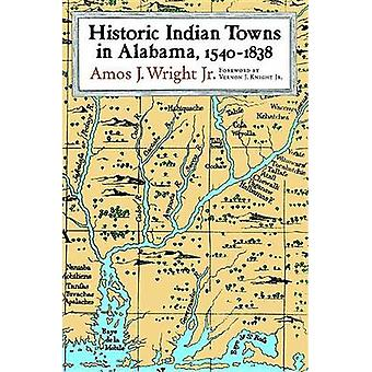 Historic Indian Towns in Alabama - 1540-1838 by Amos J. Wright - 97808