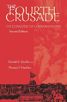 The Fourth Crusade - The Conquest of Constantinople (2nd edition) by D