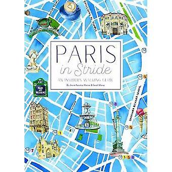 Paris in Stride - An Insider's Walking Guide by Jessie Kanelos Weiner