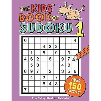 The Kids' Book of Sudoku 1 by Alastair Chisholm - 9781780555010 Book