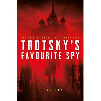 Trotsky's Favourite Spy - The Life Of George Alexander Hill - 97817859