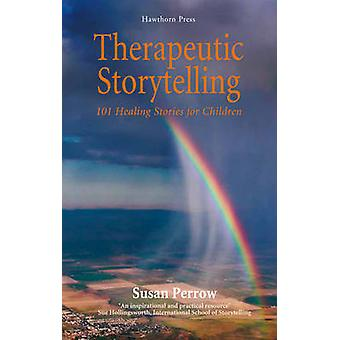 Therapeutic Storytelling - 101 Healing Stories for Children by Susan P