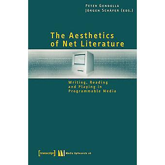 The Aesthetics of Net Literature - Writing - Reading and Playing in Pr