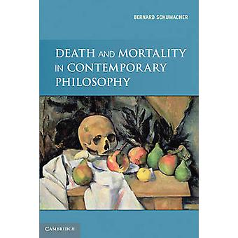 Death and Mortality in Contemporary Philosophy by Bernard N. Schumach