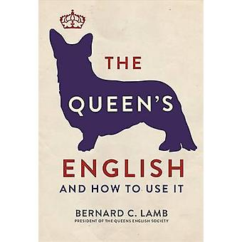 The Queen's English - And How to Use it by Bernard C. Lamb - 978178243