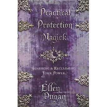 Praktiskt skydd Magick: Vaktar & återerövra din makt