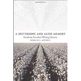 A Disturbing and Alien Memory: Southern Novelists Writing History (Southern Literary Studies)