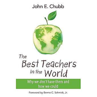 The Best Teachers in the World: Why We Don't Have Them and How We Could (Hoover Institution Press Publication)