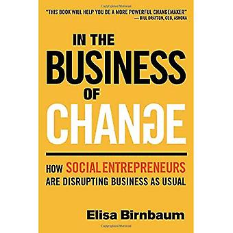 In the Business of Change:� How Social Entrepreneurs are Disrupting Business as Usual