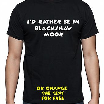 I'd Rather Be In Blackshaw moor Black Hand Printed T shirt