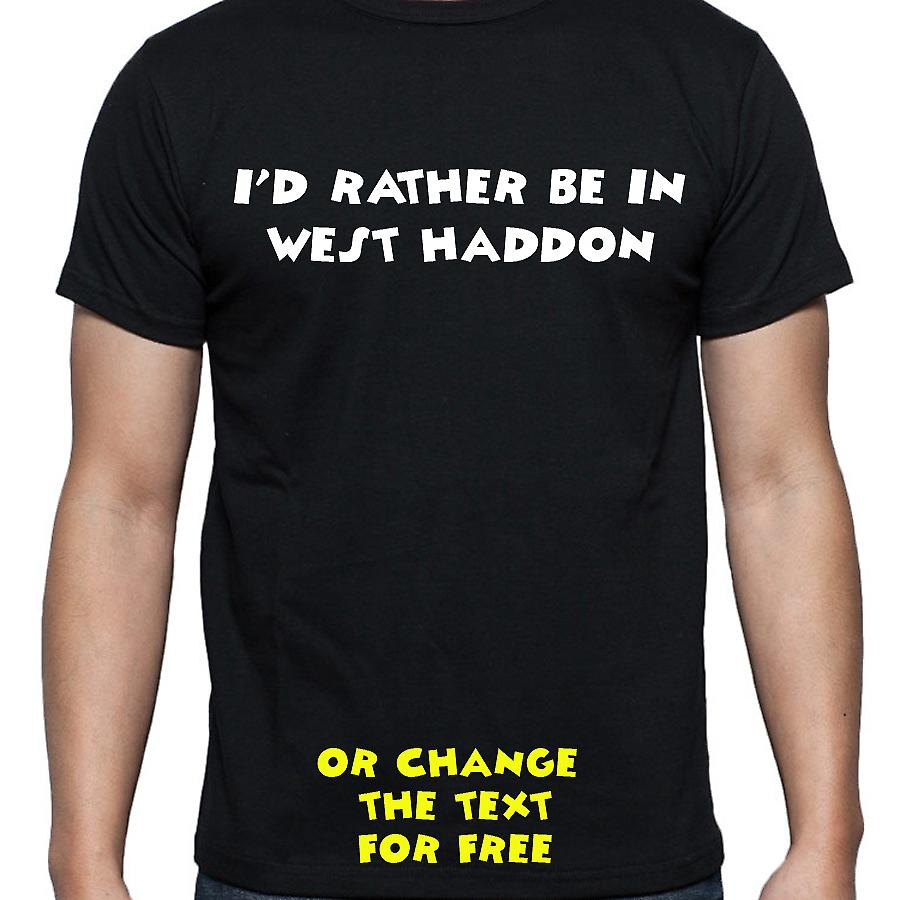 I'd Rather Be In West haddon Black Hand Printed T shirt