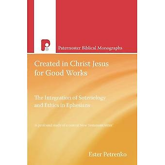 Created in Christ Jesus for Good Works (Paternoster Biblical Monographs)