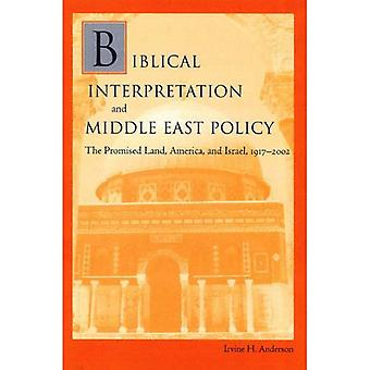 Biblical Interpretation and Middle East Policy: The Promised Land, America, and Israel, 1917-2002