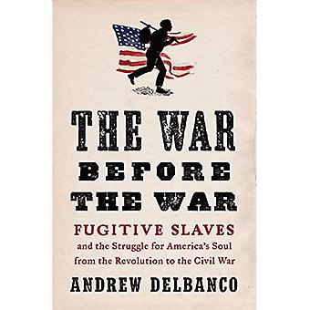 The War Before the War: Fugitive Slaves and the Struggle for America's Soul� from the Revolution to the Civil War