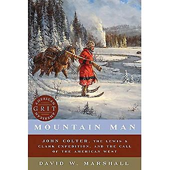 Mountain Man - John Colter, the Lewis & Clark Expedition, and the Call of the American West