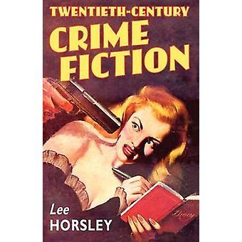TwentiethCentury Crime Fiction by Horsley & Lee