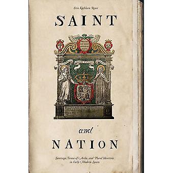 Santo e nação Santiago Teresa de Ávila e identidades plurais na Espanha moderna cedo por Kathleen Erin & de Rowe