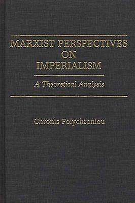 Marxist Perspectives on Imperialism A Theoretical Analysis by Polychroniou & Chronis