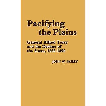 Befriedung der Plains General Alfred Terry und der Niedergang der Sioux 18661890 von Bailey & John W.