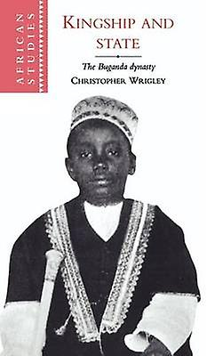 Kingship and State The Buganda Dynasty by Wrigley & Christopher