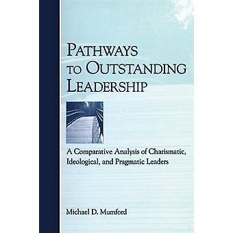 Percorsi per una Leadership eccezionale A analisi comparativa del carismatico leader ideologico e pragmatico di Mumford & Michael D.