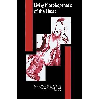 Living Morphogenesis of the Heart by Markwald & R. M.