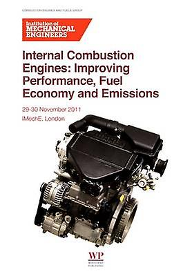 Internal Combustion Engines Improving Performance Fuel Economy and Emissions by Institution of Mechanical Engineers