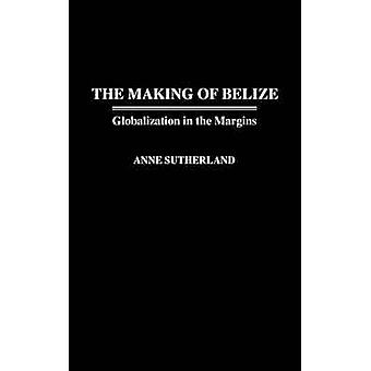 Making of Belize Globalization in the Margins by Sutherland & Anne