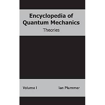Encyclopedia of Quantum Mechanics Volume 1 Theories by Plummer & Ian