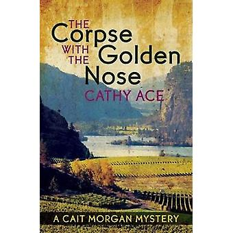 The Corpse with the Golden Nose by Ace & Cathy