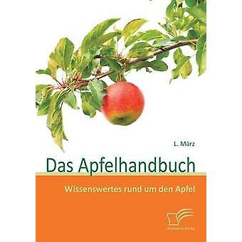 Das Apfelhandbuch Wissenswertes Rund Um Den Apfel by Marz & L.