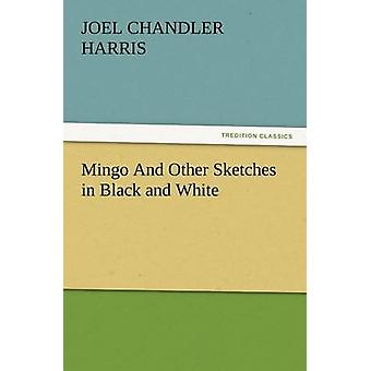 Mingo and Other Sketches in Black and White by Harris & Joel Chandler