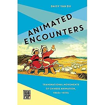 Animated Encounters: Transnational Movements of Chinese Animation, 1940s-1970s (Asia Pop!)