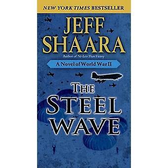 The Steel Wave - A Novel of World War II by Jeff Shaara - 978034546139