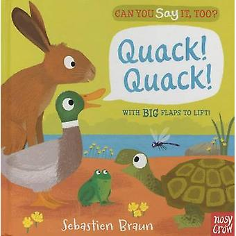 Can You Say It - Too? Quack! Quack! by Nosy Crow - Sebastien Braun -