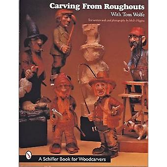 Carving from Roughouts with Tom Wolfe by Tom Wolfe - 9780764307362 Bo