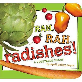 Rah - Rah - Radishes! - A Vegetable Chant by April Pulley Sayre - Apri