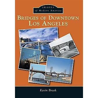 Bridges of Downtown Los Angeles by Kevin Break - 9781467133531 Book