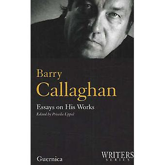 Barry Callaghan - Essays on His Works by Priscila Uppal - 978155071253