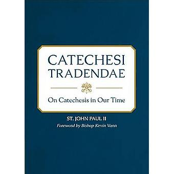 Catechesi Tradendae - On Catechesis in Our Time by Paul John - Kevin V