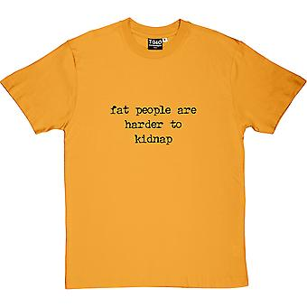 Fat People Are Harder To Kidnap Men's T-Shirt
