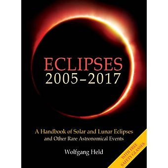 Eclipses 2005-2017: A Handbook of Solar and Lunar Eclipses and Other Rare Astronomical Events (Paperback) by Held Wolfgang Arnim Christian Von