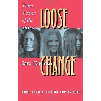 Loose Change - Three Women of the Sixties by Sara Davidson - 978052020