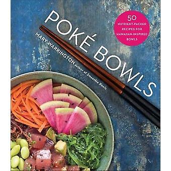 Poke bols - 50 recettes bourré d'éléments nutritifs pour bols hawaïen-inspiré par
