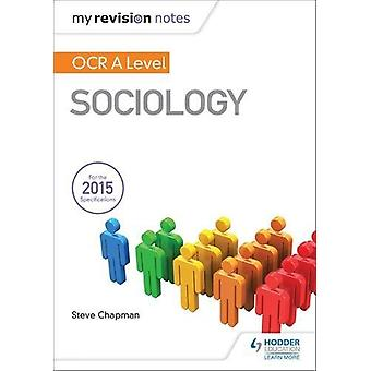 My Revision Notes - OCR A Level Sociology by Steve Chapman - 978147188