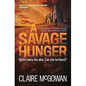 A Savage Hunger by Claire McGowan - 9781472228123 Book